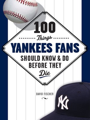cover image of 100 Things Yankees Fans Should Know & Do Before They Die
