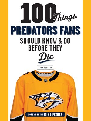 cover image of 100 Things Predators Fans Should Know & Do Before They Die
