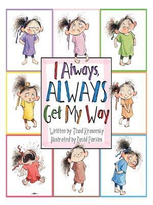 cover image of I Always, ALWAYS Get My Way
