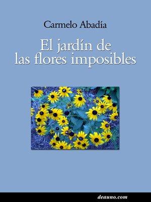 cover image of El jardín de las flores imposibles