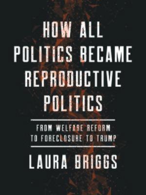 cover image of How All Politics Became Reproductive Politics