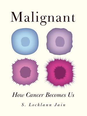 Malignant by S. Lochlann Jain.                                              AVAILABLE eBook.