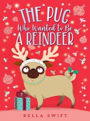 cover image of The Pug Who Wanted to Be a Reindeer