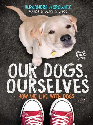 cover image of Our Dogs, Ourselves — Young Readers Edition