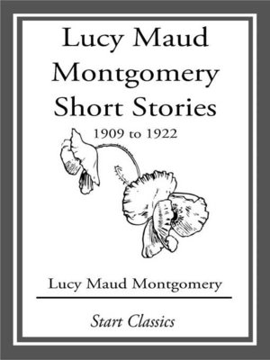 cover image of Lucy Maud Montgomery Short Stories, 1909 to 1922