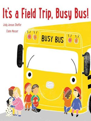 cover image of It's a Field Trip, Busy Bus!