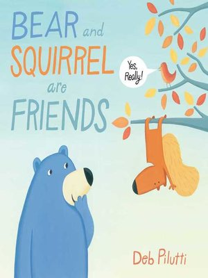 cover image of Bear and Squirrel Are Friends . . . Yes, Really!