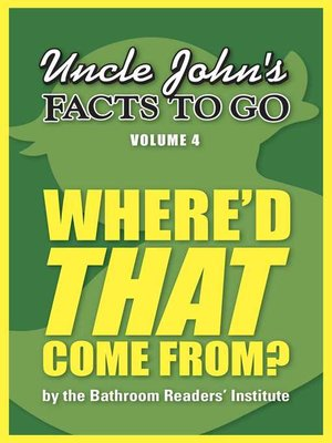 cover image of Uncle John's Facts to Go Where'd THAT Come From?