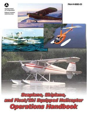 cover image of Seaplane, Skiplane, and Float/Ski Equipped Helicopter Operations Handbook (FAA-H-8083-23-1)