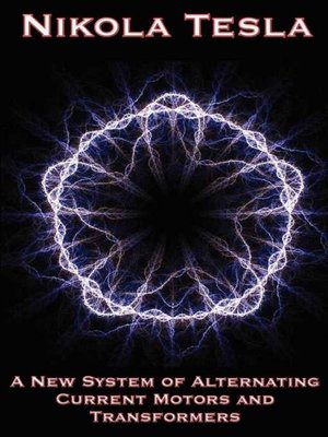 cover image of A New System of Alternating Current Motors and Transformers and Other Essays