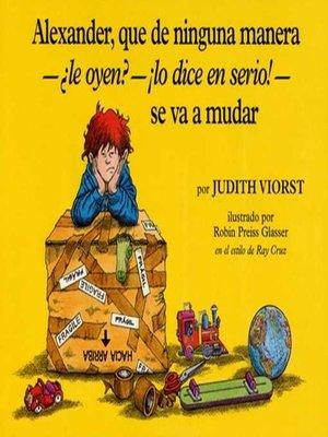 cover image of Alexander, Que de Ninguna Manera-Le Oyen?-!Lo Dice en Serio!-se va a mudar