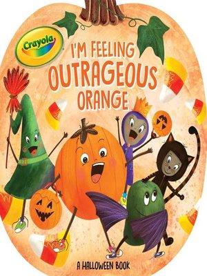 cover image of I'm Feeling Outrageous Orange