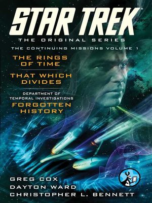 cover image of The Original Series: The Continuing Missions, Volume I: The Rings of Time, That Which Divides, DTI: Forgotten History