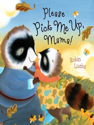 cover image of Please Pick Me Up, Mama!