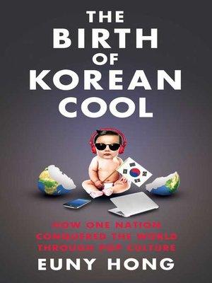 The Birth of Korean Cool by Euny Hong · OverDrive (Rakuten