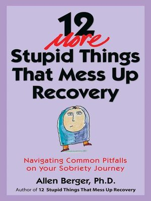 cover image of 12 More Stupid Things That Mess Up Recovery