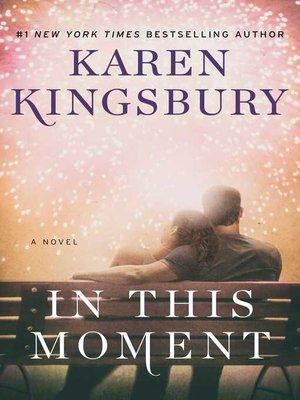 Karen kingsbury overdrive rakuten overdrive ebooks audiobooks cover image of in this moment fandeluxe Choice Image