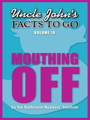 cover image of Uncle John's Facts to Go Mouthing Off