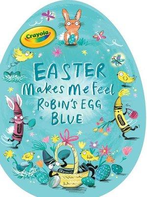 cover image of Easter Makes Me Feel Robin's Egg Blue