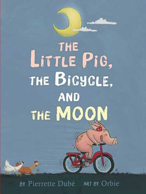 cover image of The Little Pig, the Bicycle, and the Moon