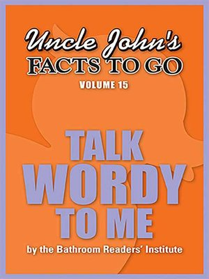 cover image of Uncle John's Facts to Go Talk Wordy to Me