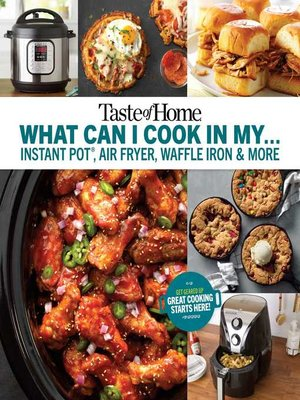 cover image of Taste of Home What Can I Cook in my Instant Pot, Air Fryer, Waffle Iron...?