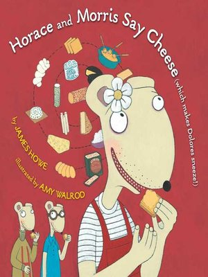 cover image of Horace and Morris Say Cheese (Which Makes Dolores Sneeze!)