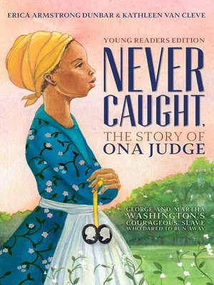 cover image of Never Caught, the Story of Ona Judge