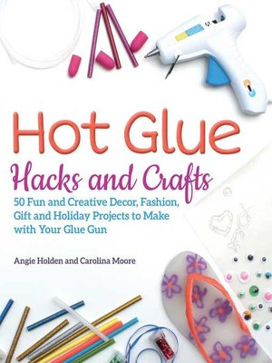 cover image of Hot Glue Hacks and Crafts