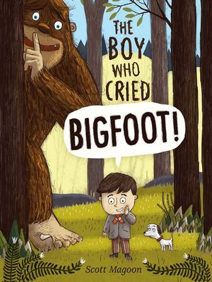 cover image of The Boy Who Cried Bigfoot!