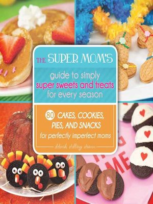cover image of The Super Mom's Guide to Simply Super Sweets and Treats for Every Season
