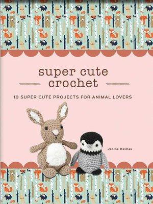 cover image of Super Cute Crochet