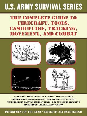 cover image of The Complete U.S. Army Survival Guide to Firecraft, Tools, Camouflage, Tracking, Movement, and Combat