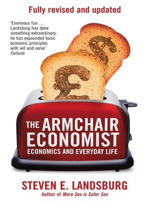 The Armchair Economist By Steven E Landsburg 183 Overdrive