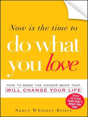 cover image of Now is the Time to Do What You Love