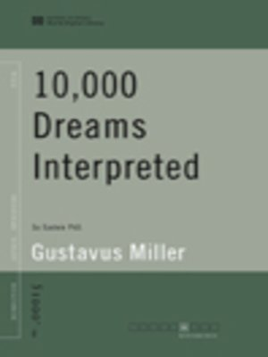 10,000 Dreams Interpreted (World Digital Library Edition) by Gustavus Hindman Miller.                                              AVAILABLE eBook.
