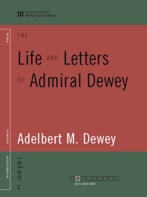 cover image of The Life and Letters of Admiral Dewey  (World Digital Library Edition)