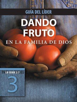 cover image of Dando fruto en la familia de Dios, Guía del líder