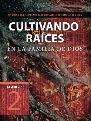 cover image of Cultivando raíces en la familia de Dios