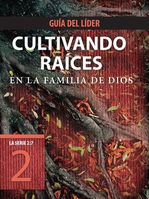 cover image of Cultivando raíces en la familia de Dios, Guía del líder
