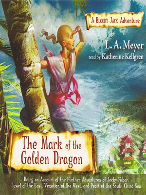 cover image of The Mark of the Golden Dragon: Being an Account of the Further Adventures of Jacky Faber, Jewel of the East, Vexation of the West, and Pearl of the South China Sea