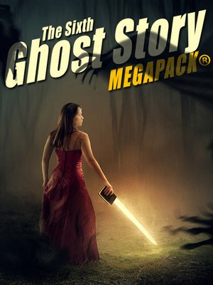 cover image of The Sixth Ghost Story Megapack