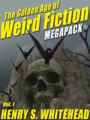 cover image of The Golden Age of Weird Fiction Megapack, Volume 1