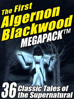 cover image of The First Algernon Blackwood Megapack