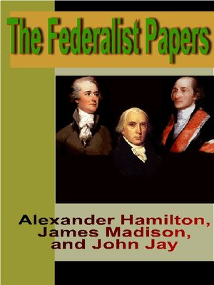 The Federalist Papers By Madison And Jay Hamilton Overdrive