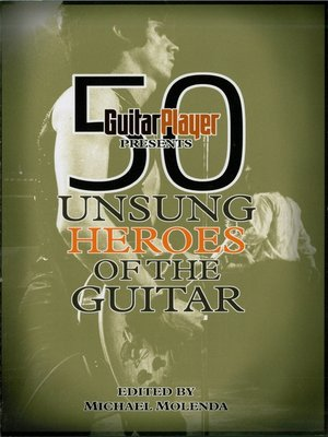 cover image of Guitar Player Presents 50 Unsung Heroes of the Guitar
