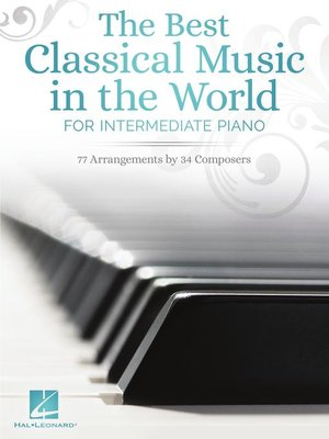 cover image of The Best Classical Music in the World for Intermediate Piano