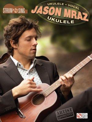 cover image of Jason Mraz--Strum & Sing Ukulele (Songbook)