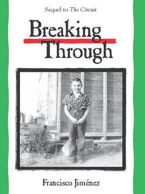 francisco jimenezs breaking through Breaking through by francisco jimenez reaching out by francisco jimenez sisters by gary paulsen tongue-tied: the lives of multilingual children in public education by.