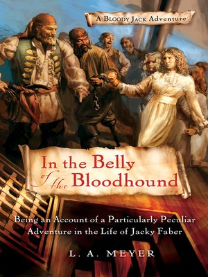 cover image of In the Belly of the Bloodhound: Being an Account of a Particularly Peculiar Adventure in the Life of Jacky Faber